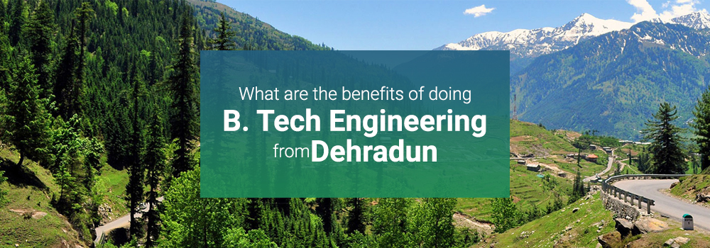 What are the benefits of doing B.Tech from Dehradun? - Tula Institute