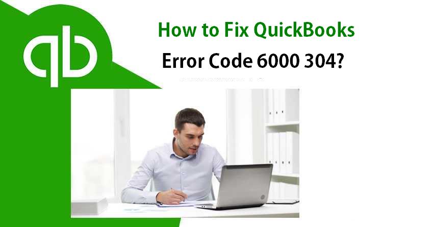 QuickBooks Error Code 6000 304: How to Fix +1-877-349-3776