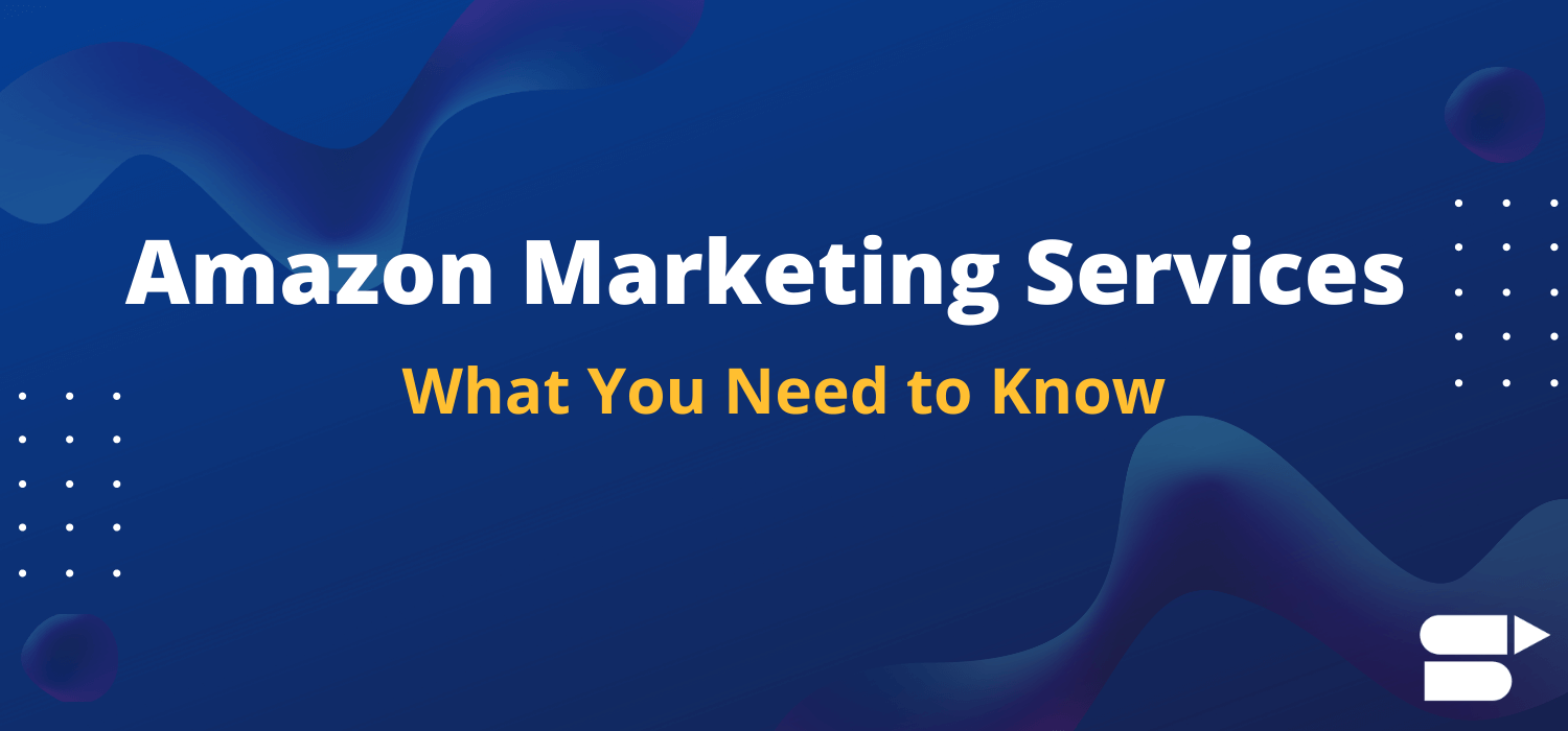 Amazon Marketing Services - What You Need to Know 2020