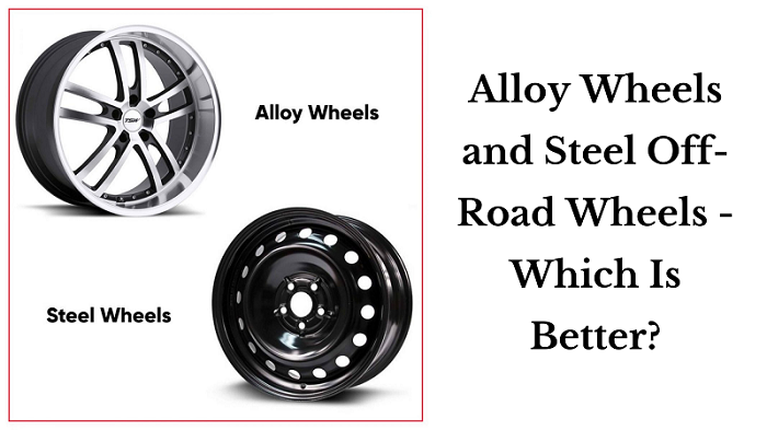 Alloy Wheels and Steel Off-Road Wheels- Which Is Better? – Mr. Full Time Blogger