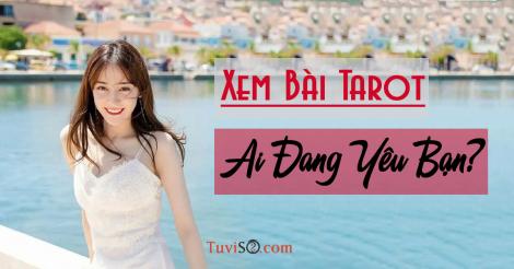 Bói bài Tarot Ai đang yêu bạn? Người thì thoát ế người không mối nào
