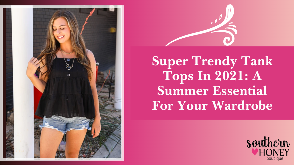 Super Trendy Tank Tops In 2021: A Summer Essential On Your Wardrobe