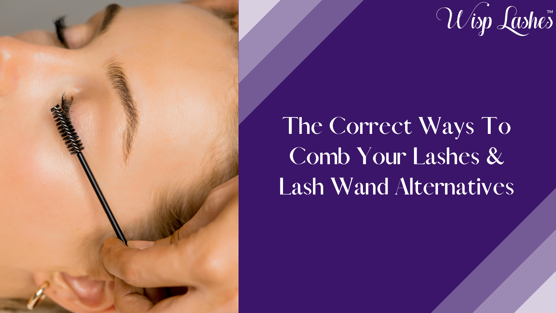 The Correct Ways To Comb Your Lashes & Lash Wand Alternatives